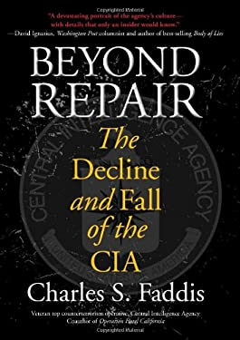 Beyond Repair: The Decline and Fall of the CIA 9781599218519