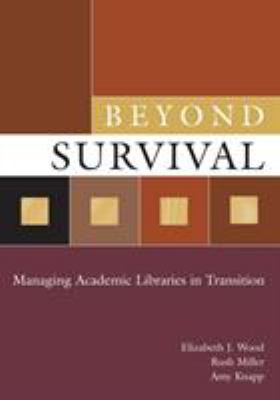 Beyond Survival: Managing Academic Libraries in Transition 9781591583370