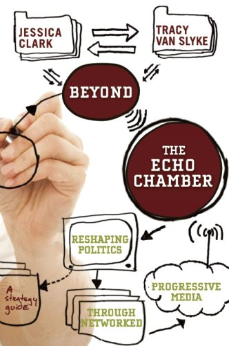Beyond the Echo Chamber: Reshaping Politics Through Networked Progressive Media 9781595584717