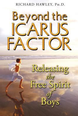 Beyond the Icarus Factor: Releasing the Free Spirit of Boys 9781594772283