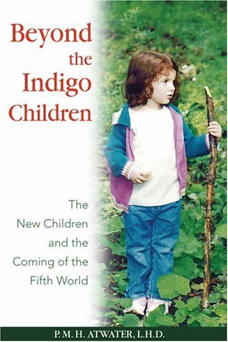 Beyond the Indigo Children: The New Children and the Coming of the Fifth World 9781591430513