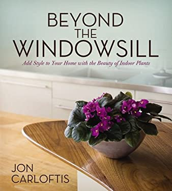 Beyond the Windowsill: Add Style to Your Home with the Beauty of Indoor Plants 9781591862635