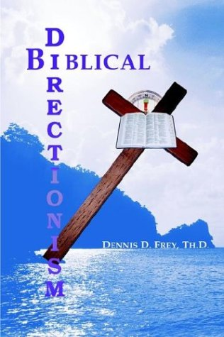 Biblical Directionism: A Biblical Approach to Counseling Methodology 9781592680412