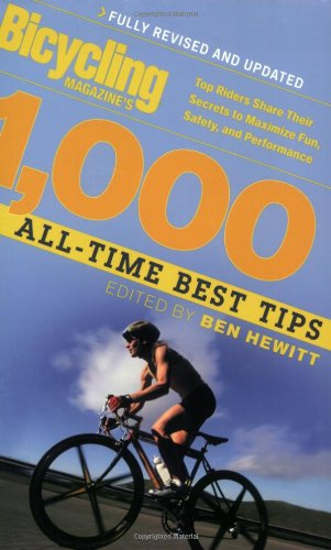 Bicycling Magazine's 1000 All-Time Best Tips (Revised): Top Riders Share Their Secrets to Maximize Fun, Safety, and Performance 9781594860515