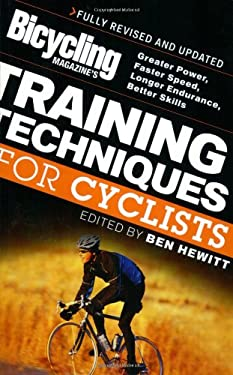 Bicycling Magazine's Training Techniques for Cyclists (Revised: Greater Power, Faster Speed, Longer Endurance, Better Skills 9781594860522