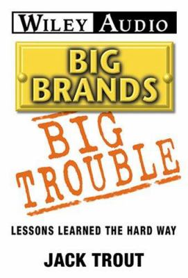 Big Brands, Big Trouble 9781591251507