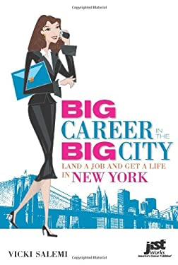 Big Career in the Big City: Land a Job and Get a Life in New York 9781593577766