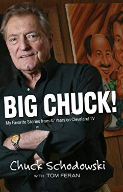 Big Chuck!: My Favorite Stories from 47 Years on Cleveland TV 9781598510522