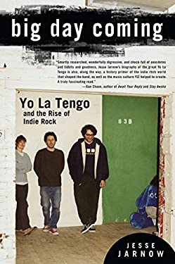 Big Day Coming: Yo La Tengo and the Rise of Indie Rock 9781592407156