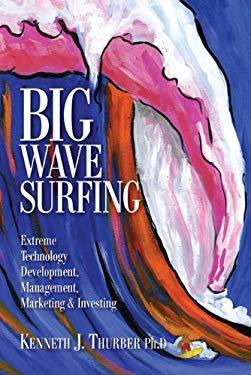 Big Wave Surfing: Extreme Technology Development, Management, Marketing & Investing 9781592983803