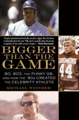 Bigger Than the Game: Bo, Boz, the Punky QB, and How the '80s Created the Celebrity Athlete 9781592406371