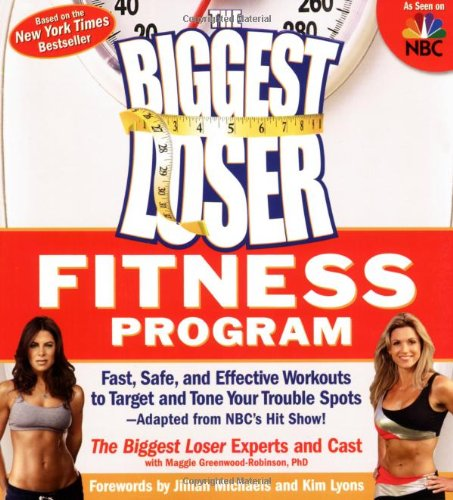 The Biggest Loser Fitness Program: Fast, Safe, and Effective Workouts to Target and Tone Your Trouble Spots--Adapted from NBC's Hit Show! 9781594866951