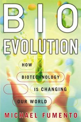 Bioevolution: How Biotechnology Is Changing Our World 9781594030574