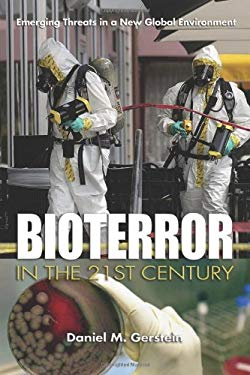 Bioterror in the 21st Century: Emerging Threats in a New Global Environment 9781591143123