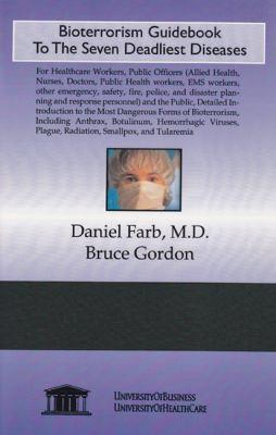 Bioterrorism Guidebook to the Seven Deadliest Diseases 9781594912368