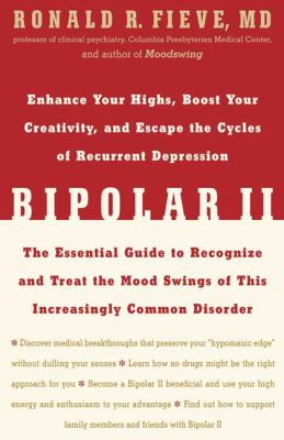 Bipolar II: Enhance Your Highs, Boost Your Creativity, and Escape the Cycles of Recurrent Depression--The Essential Guide to Recog 9781594862243