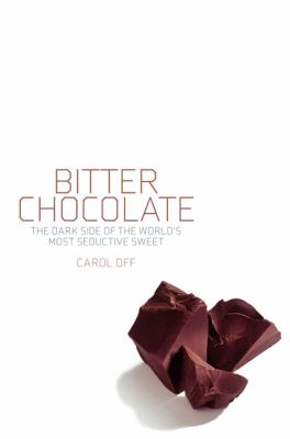 Bitter Chocolate: The Dark Side of the World's Most Seductive Sweet 9781595583307