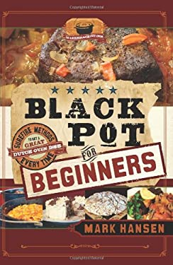 Black Pot for Beginners: Sure-Fire Methods to Get a Great Dutch Oven Dish Every Time 9781599559742