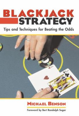 Blackjack Strategy: Tips and Techniques for Beating the Odds 9781592282814
