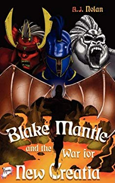 Blake Mantle and the War for New Creatia 9781598587692