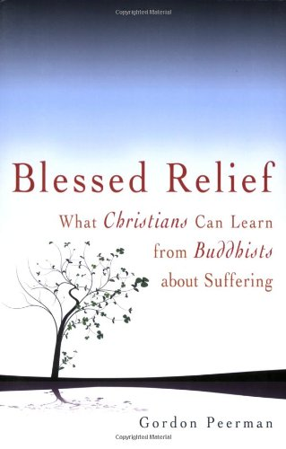 Blessed Relief: What Christians Can Learn from Buddhists about Suffering 9781594732522