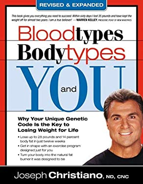 Blood Types, Body Types and You: Why Your Unique Genetic Code Is the Key to Losing Weight for Life 9781599792903