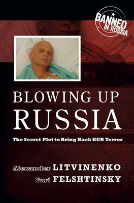Blowing Up Russia: The Secret Plot to Bring Back KGB Terror 9781594032011