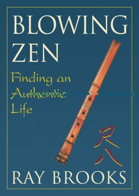 Blowing Zen: Finding an Authentic Life 9781591811701