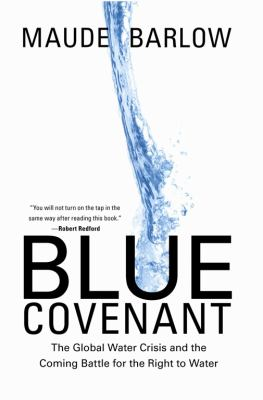 Blue Covenant: The Global Water Crisis and the Coming Battle for the Right to Water 9781595584533