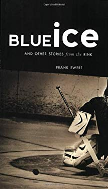 Blue Ice: And Other Stories from the Rink 9781591280620