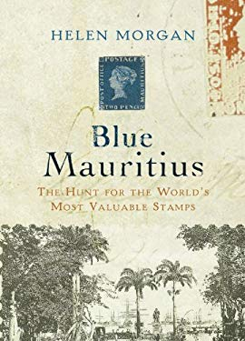 Blue Mauritius: The Hunt for the World's Most Valuable Stamps 9781590200773