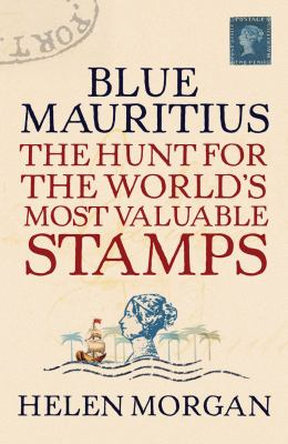 Blue Mauritius: The Hunt for the World's Most Valuable Stamps 9781590202784