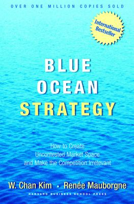 Blue Ocean Strategy: How to Create Uncontested Market Space and Make the Competition Irrelevant 9781591396192