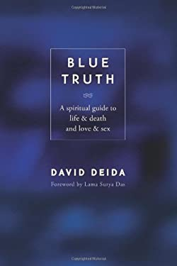 Blue Truth: A Spiritual Guide to Life & Death and Love & Sex 9781591792598