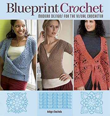 Blueprint Crochet: Modern Designs for the Visual Crocheter 9781596680722