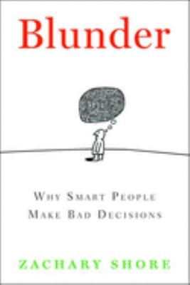Blunder: Why Smart People Make Bad Decisions 9781596912427