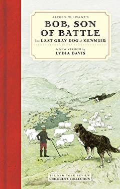 Alfred Ollivant's Bob, Son of Battle : The Last Gray Dog of Kenmuir