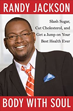 Body with Soul: Slash Sugar, Cut Cholesterol, and Get a Jump on Your Best Health Ever 9781594630507