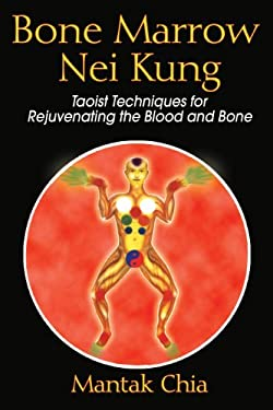 Bone Marrow Nei Kung: Taoist Techniques for Rejuvenating the Blood and Bone 9781594771125