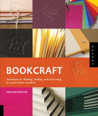 Bookcraft: Techniques for Binding, Folding, and Decorating to Create Books and More 9781592534555
