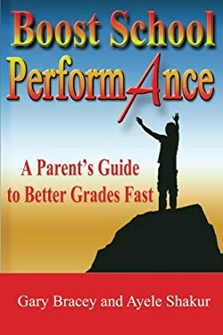 Boost Performance: A Parent's Guide to Better Grades Fast 9781595268280