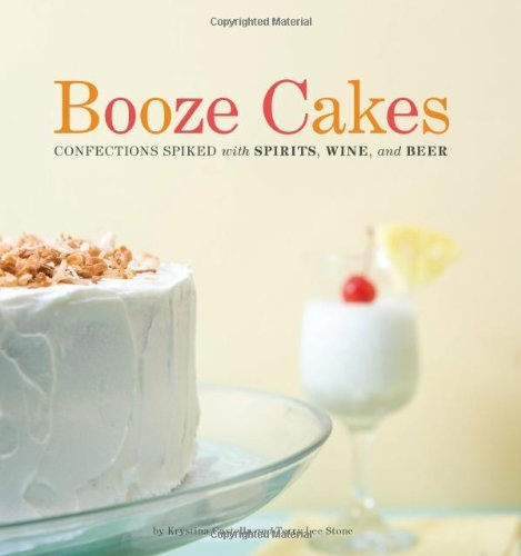 Booze Cakes: Confections Spiked with Spirits, Wine, and Beer 9781594744235