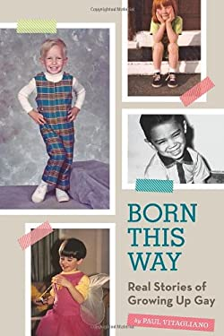 Born This Way: Real Stories of Growing Up Gay 9781594745997