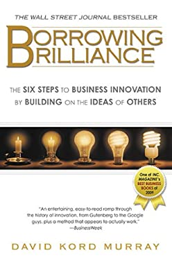 Borrowing Brilliance: The Six Steps to Business Innovation by Building on the Ideas of Others 9781592405800
