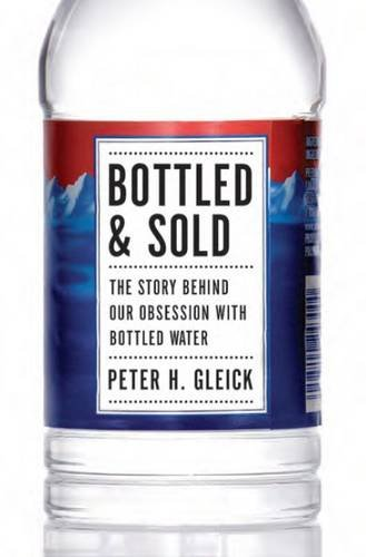 Bottled and Sold: The Story Behind Our Obsession with Bottled Water 9781597265287