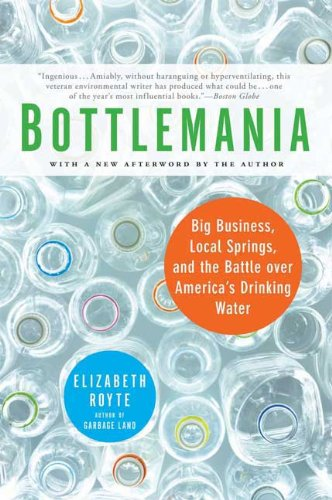 Bottlemania: Big Business, Local Springs, and the Battle Over America's Drinking Water 9781596913721