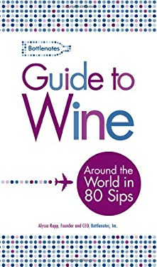 Bottlenotes Guide to Wine: Around the World in 80 Sips 9781598697872