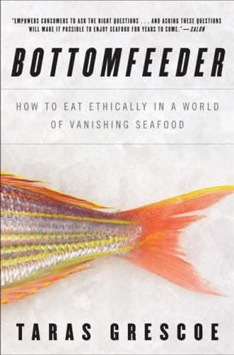 Bottomfeeder: How to Eat Ethically in a World of Vanishing Seafood 9781596916258