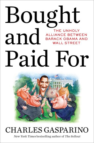 Bought and Paid for: The Unholy Alliance Between Barack Obama and Wall Street 9781595230713