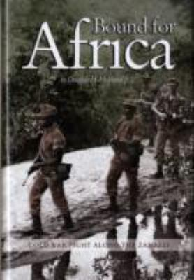 Bound for Africa: Cold War Fight Along the Zambezi 9781591143949